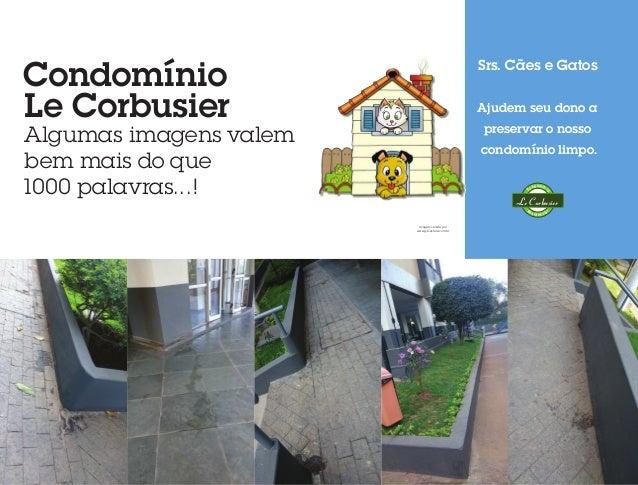 Srs. Cães e Gatos Ajudem seu dono a preservar o nosso condomínio limpo. Residencial Condomíni o Le Corbusier Imagem cedida...