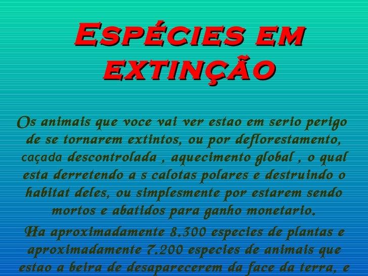 Espécies em extinção Os animais que voce vai ver estao em serio perigo  de se tornarem extintos, ou por deflorestamento,  ...