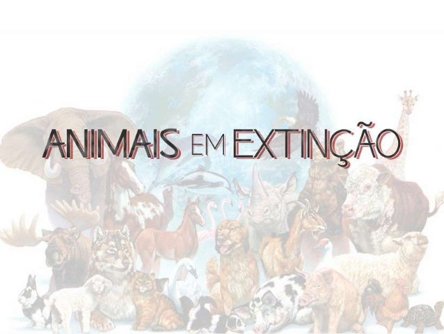 A extinção de espécies causa vários distúrbios ao equilíbrio de um  ecossistema. Em decorrência a expansão da população hu...