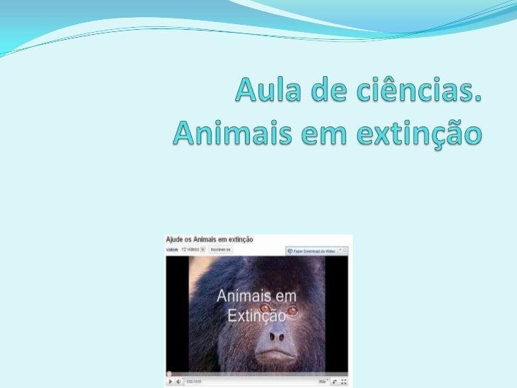 O que o aluno poderá aprendercom esta aula Identificar alguns animais em risco de extinção Discutir a importância da bio...