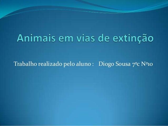 Trabalho realizado pelo aluno : Diogo Sousa 7ºc Nº10