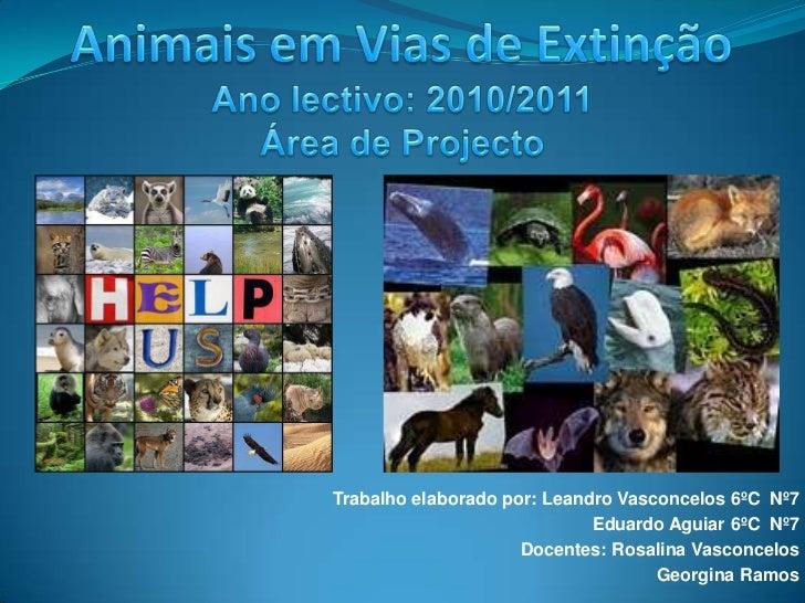 Animais em Vias de Extinção<br />Ano lectivo: 2010/2011<br />Área de Projecto<br />Trabalho elaborado por: Leandro Vasconc...