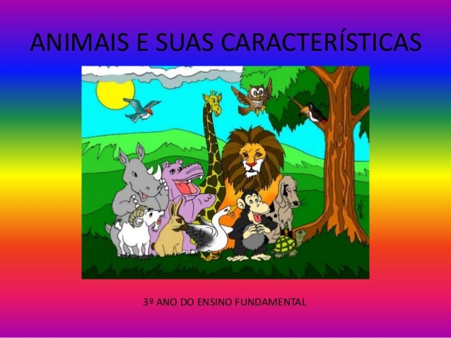 ANIMAIS E SUAS CARACTERÍSTICAS  3º ANO DO ENSINO FUNDAMENTAL