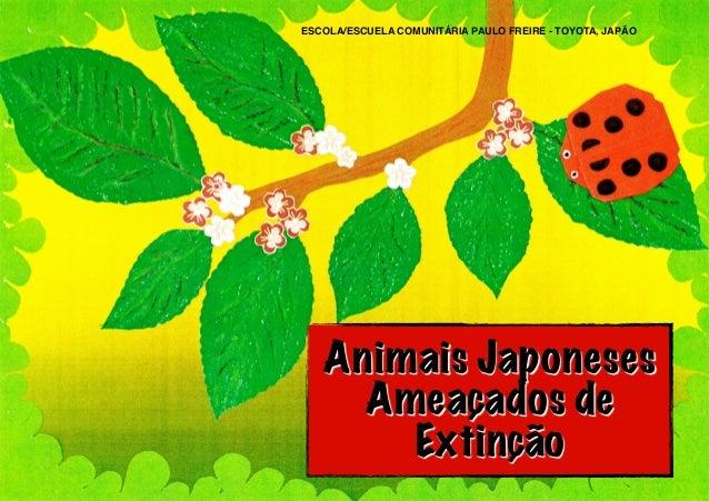 ESCOLA/ESCUELA COMUNITÁRIA PAULO FREIRE - TOYOTA, JAPÃO  Animais Japoneses Ameaçados de Extinção