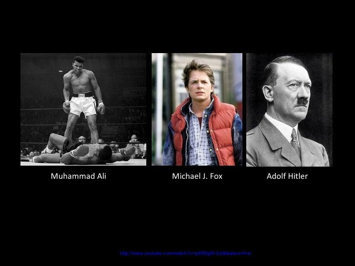 Muhammad Ali Michael J. Fox Adolf Hitler http://www.youtube.com/watch?v=q458IgW-lLk&feature=fvw