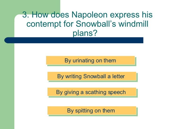 letter from napoleon to snowball A discussion of the animal farm themes running throughout animal farm snowball and napoleon use messengers to spread knows the first four letters of.