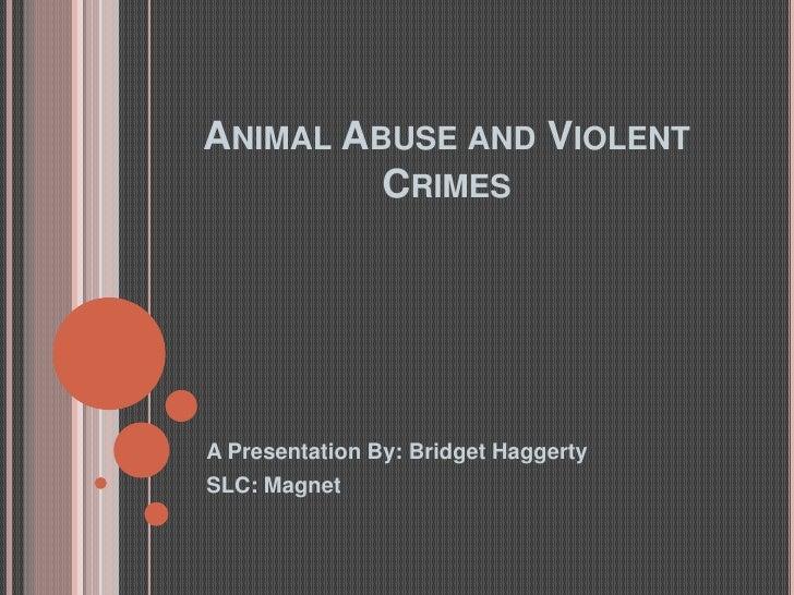 Animal Abuse and Violent Crimes<br />A Presentation By: Bridget Haggerty<br />SLC: Magnet<br />