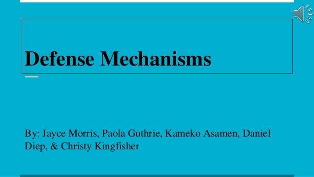 Defense Mechanisms By: Jayce Morris, Paola Guthrie, Kameko Asamen, Daniel Diep, & Christy Kingfisher