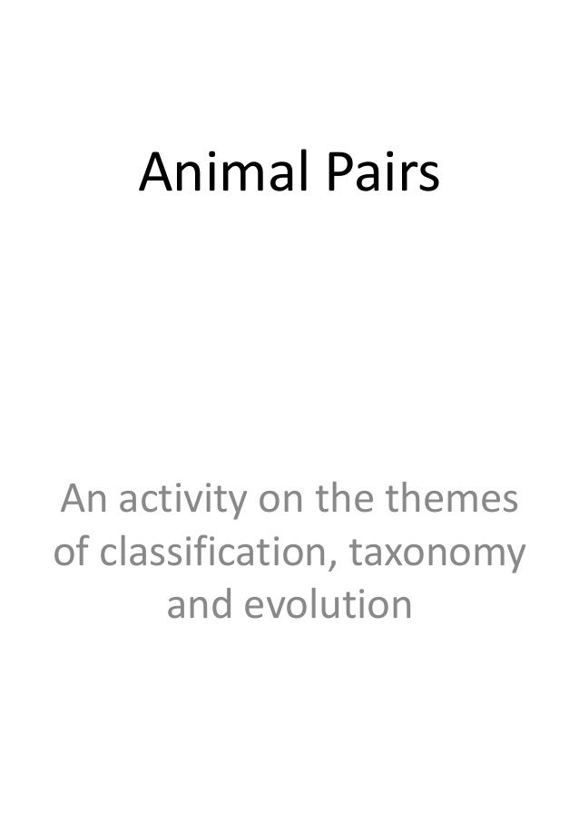 Animal PairsAn activity on the themesof classification, taxonomyand evolution