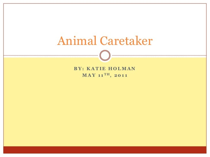 By: Katie Holman<br />May 11th, 2011<br />Animal Caretaker<br />