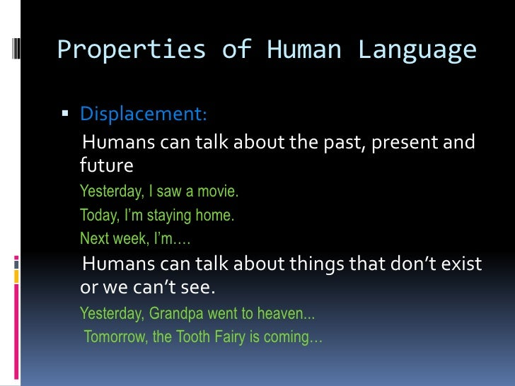 properties of human and animal language Get an answer for 'what are the differences between human and animal communication' and find homework help for other linguistics questions at enotes  the six unique properties of a language.