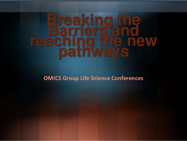 Breaking the Barriers and reaching the new pathways OMICS Group Life Science Conferences