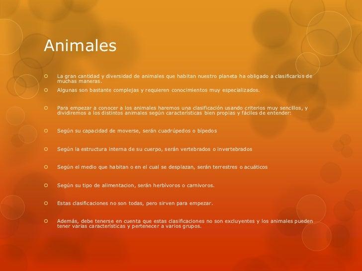 Animales <br />La gran cantidad y diversidad de animales que habitan nuestro planeta ha obligado a clasificarlos de muchas...