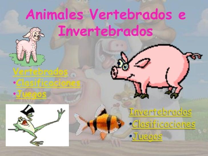 Animales Vertebrados e      InvertebradosVertebrados•Clasificaciones•Juegos                   Invertebrados               ...