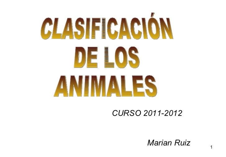 CURSO 2011-2012 Marian Ruiz CLASIFICACIÓN DE LOS ANIMALES