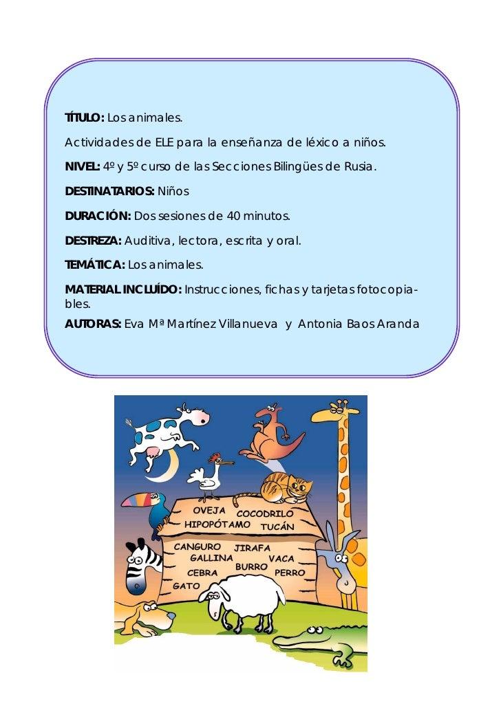 TÍTULO: Los animales.Actividades de ELE para la enseñanza de léxico a niños.NIVEL: 4º y 5º curso de las Secciones Bilingüe...