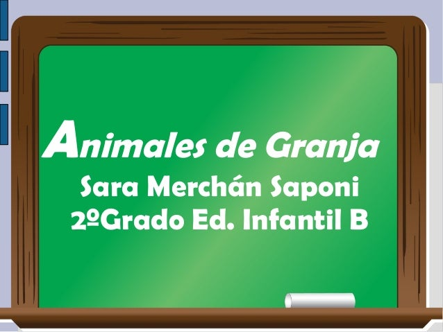 Animales de Granja Sara Merchán Saponi Sara Merchán Saponi 2ºGrado Ed. Infantil B 2ºGrado Ed. Infantil B