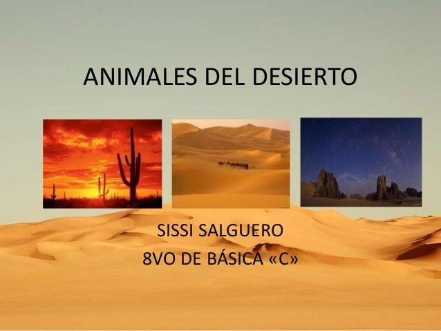ANIMALES DEL DESIERTO  SISSI SALGUERO 8VO DE BÁSICA «C»