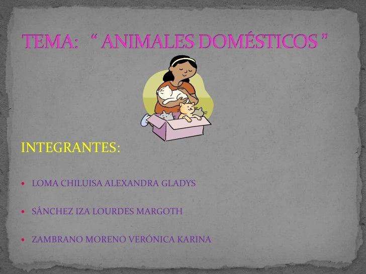 INTEGRANTES:<br />LOMA CHILUISA ALEXANDRA GLADYS<br />SÁNCHEZ IZA LOURDES MARGOTH<br />ZAMBRANO MORENO VERÓNICA KARINA<br ...