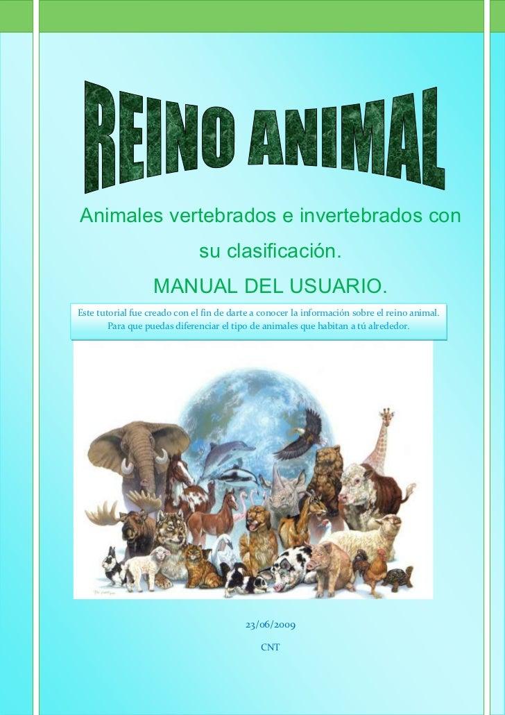 Animales vertebrados e invertebrados con su clasificación.MANUAL DEL USUARIO.Este tutorial fue creado con el fin de darte ...