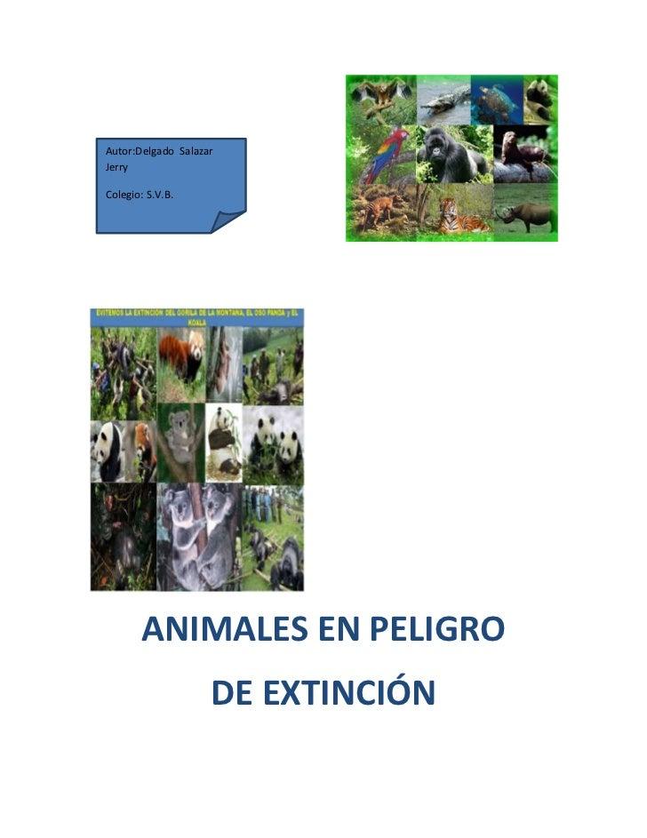Autor:Delgado SalazarJerryColegio: S.V.B.       ANIMALES EN PELIGRO                    DE EXTINCIÓN