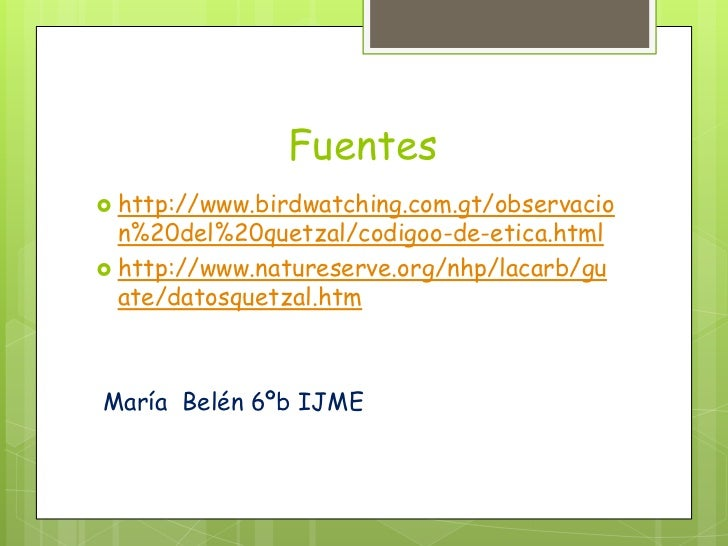 Fuentes http://www.birdwatching.com.gt/observacio  n%20del%20quetzal/codigoo-de-etica.html http://www.natureserve.org/nh...