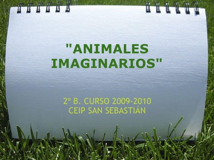 """ANIMALES IMAGINARIOS"" 2º B. CURSO 2009-2010 CEIP SAN SEBASTIÁN"