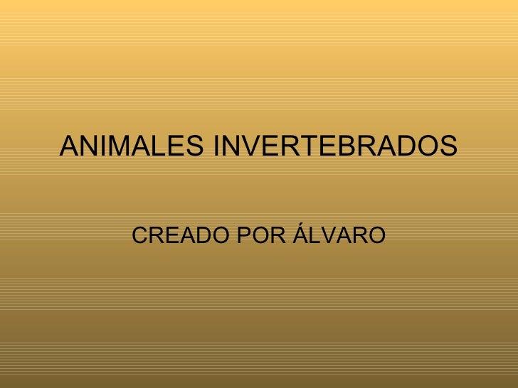 ANIMALES INVERTEBRADOS CREADO POR ÁLVARO