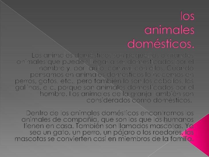   Su definición más    estricta es la de    mamífero doméstico y    familiar, de la especie    de los cánidos. Su    tam...
