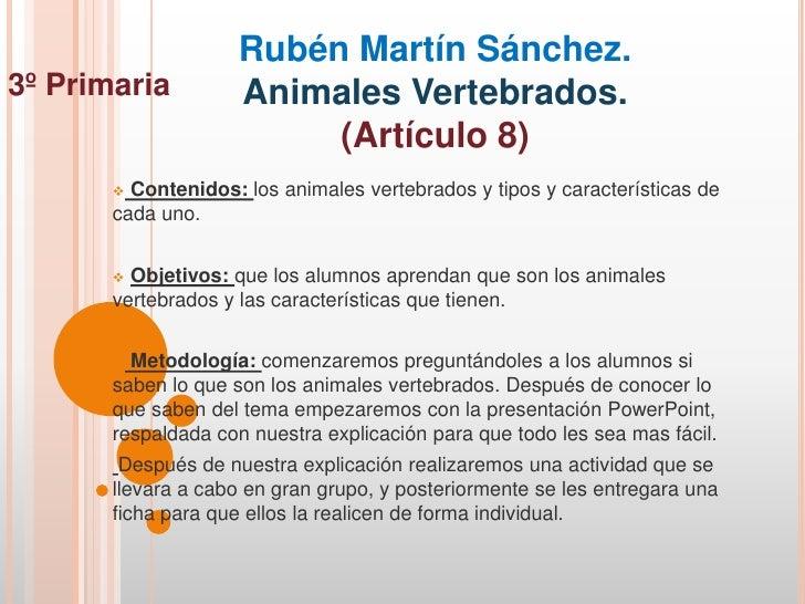 Rubén Martín Sánchez.3º Primaria         Animales Vertebrados.                         (Artículo 8)        Contenidos: lo...