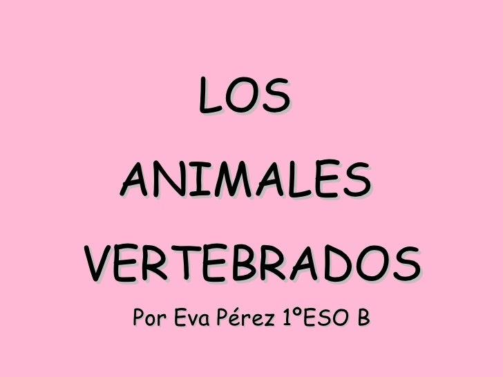 LOS  ANIMALES  VERTEBRADOS Por Eva Pérez 1ºESO B