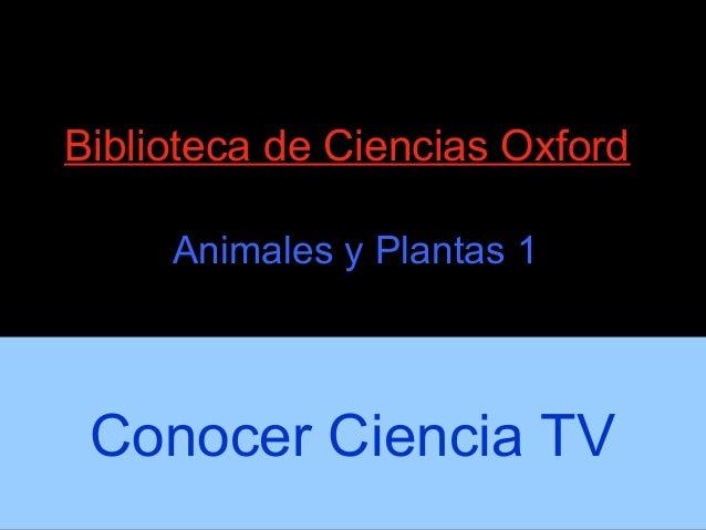 Biblioteca de Ciencias Oxford     Animales y Plantas 1 Conocer Ciencia TV