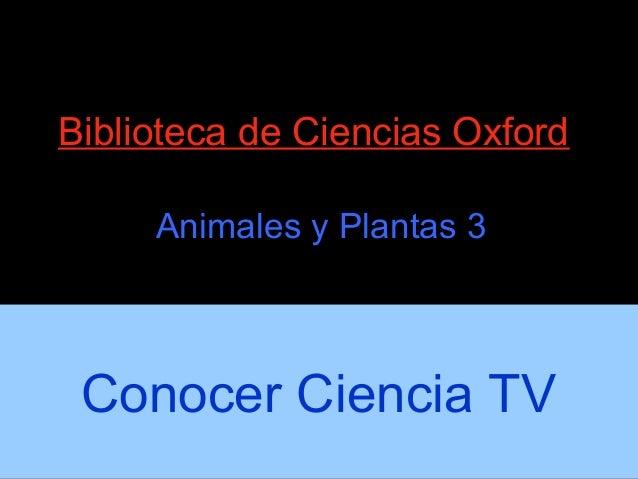 Biblioteca de Ciencias Oxford     Animales y Plantas 3 Conocer Ciencia TV