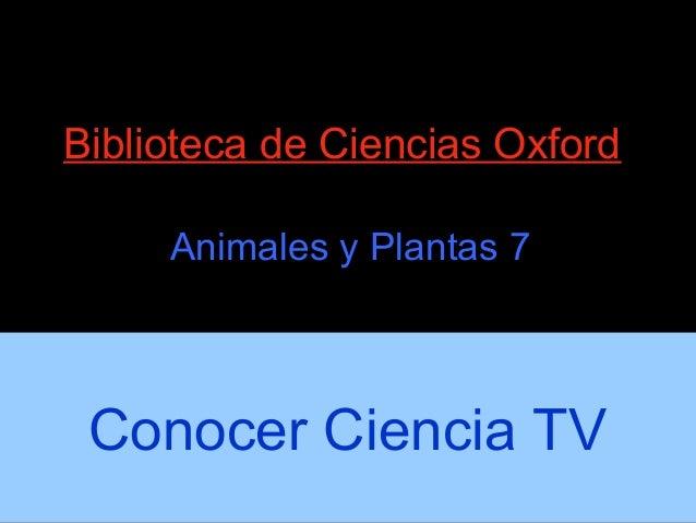 Biblioteca de Ciencias OxfordAnimales y Plantas 7Conocer Ciencia TV