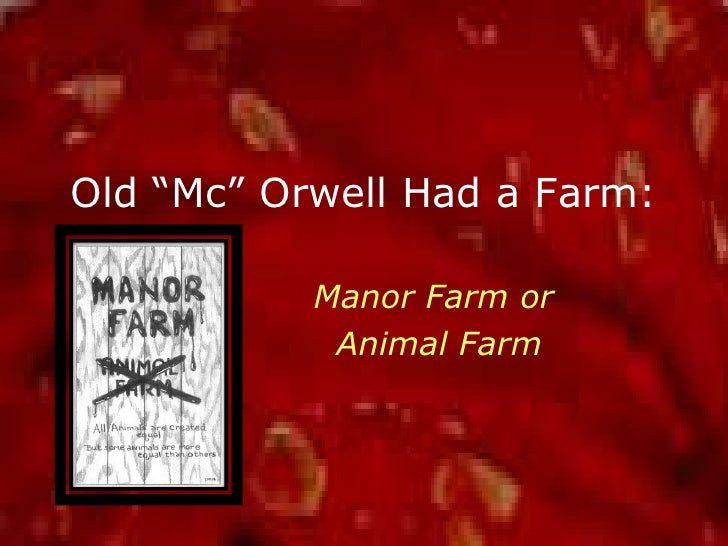"Old ""Mc"" Orwell Had a Farm:<br />Manor Farm or<br /> Animal Farm<br />"
