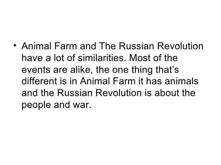 the similarities between the animal farm and the russian revolution Conduct some research into the russian revolution and point out the similarities between the real events and those in the (humans or animals) at animal farm when reading animal farm i recognized various similarities between the novel and the russian revolution.
