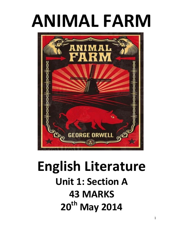1 ANIMAL FARM English Literature Unit 1: Section A 43 MARKS 20th May 2014