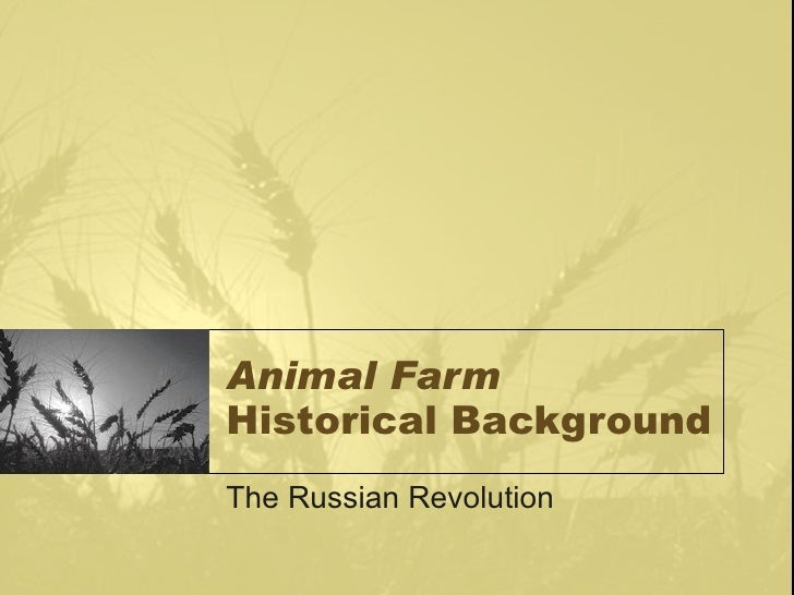 Animal Farm   Historical Background The Russian Revolution