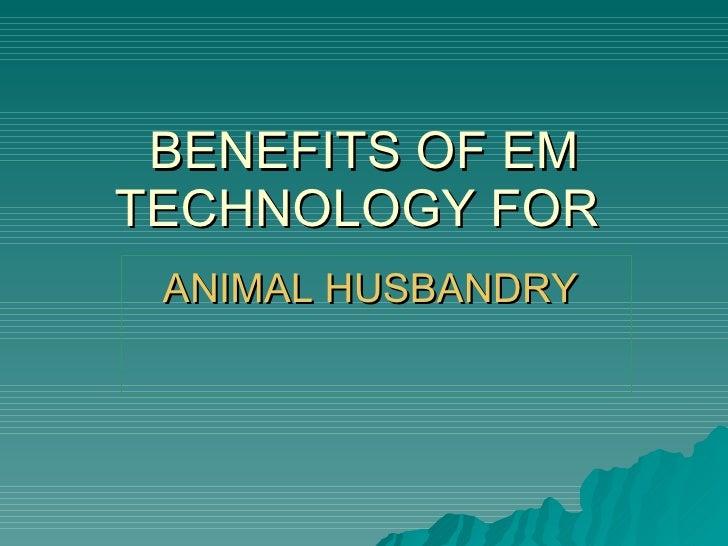 BENEFITS OF EM TECHNOLOGY FOR  ANIMAL HUSBANDRY