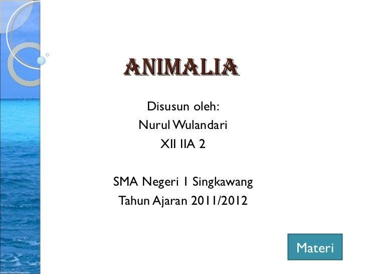 AnimAliA     Disusun oleh:    Nurul Wulandari       XII IIA 2SMA Negeri 1 Singkawang Tahun Ajaran 2011/2012               ...