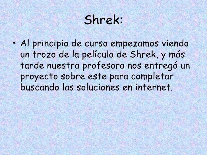 Shrek:• Tras terminar los cuentos populares,  investigamos sobre la Edad Media en una  web de un colegio, en la encontramo...