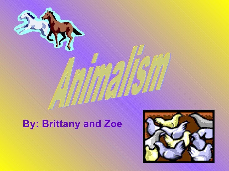 By: Brittany and Zoe Animalism