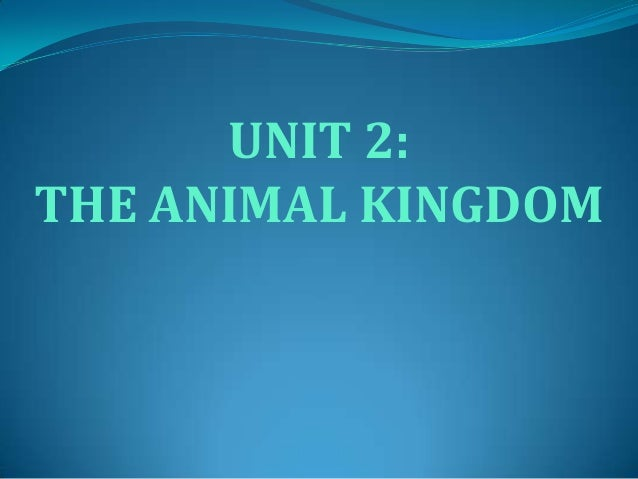 UNIT 2: THE ANIMAL KINGDOM