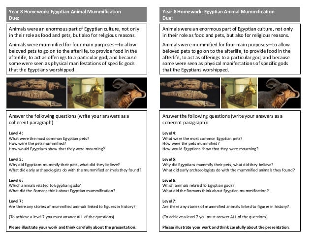 Year 8 Homework: Egyptian Animal Mummification Due: Animals were an enormous part of Egyptian culture, not only in their r...