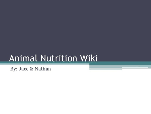 Animal Nutrition Wiki By: Jace & Nathan