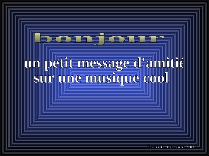 cliquer pour avancer plus vite un petit message d'amitié  sur une musique cool Nagrub  Fevrier 2007 bonjour