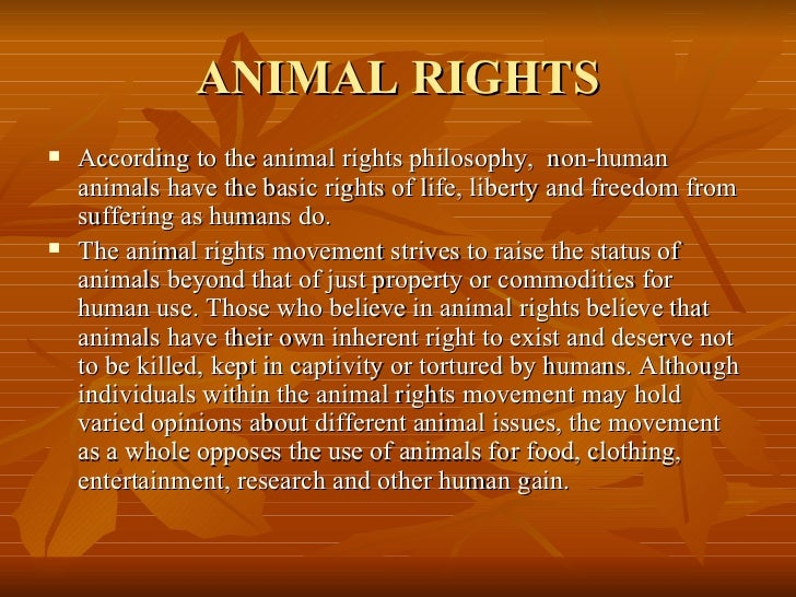 ANIMAL RIGHTS <ul><li>According to the animal rights philosophy,  non-human animals have the basic rights of life, liberty...
