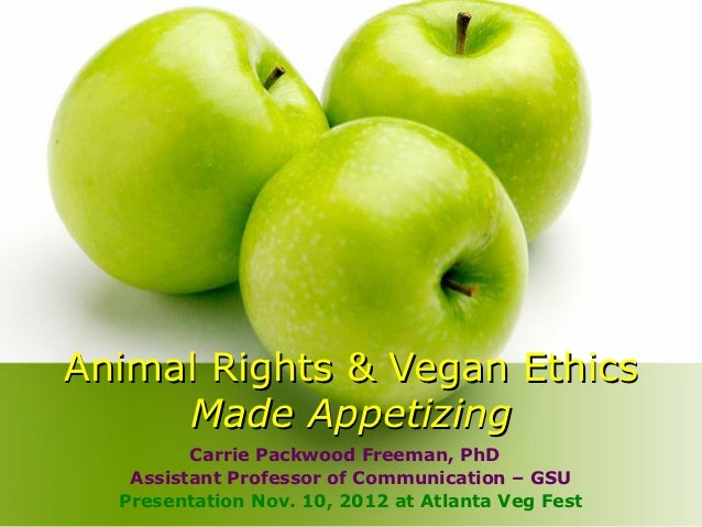 Animal Rights & Vegan Ethics     Made Appetizing         Carrie Packwood Freeman, PhD   Assistant Professor of Communicati...