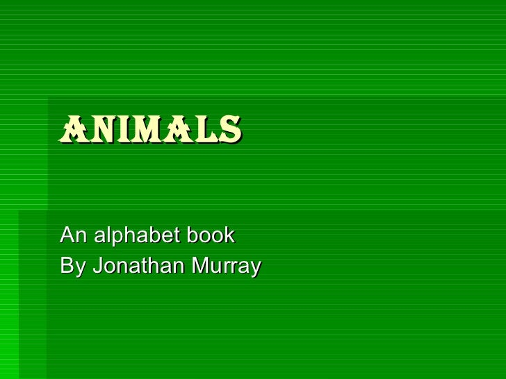 ANIMALS An alphabet book  By Jonathan Murray