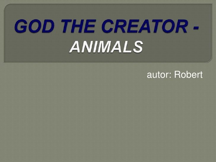 GOD THE CREATOR - ANIMALS<br />autor: Robert<br />